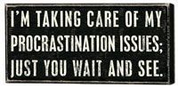 I'm taking care of my procrastination issues; just you wait and see! #mental health #procrastination #humor