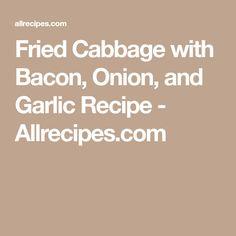 Fried Cabbage with Bacon, Onion, and Garlic Recipe - Allrecipes.com