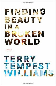 Finding Beauty in a Broken World by Terry Tempest Williams, http://www.amazon.com/dp/B001ANSUCG/ref=cm_sw_r_pi_dp_Z3xqtb0TYAJHE
