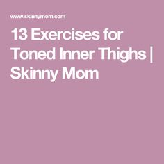 13 Exercises for Toned Inner Thighs | Skinny Mom
