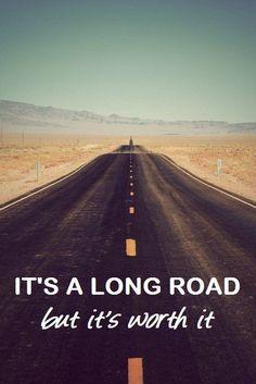 It's a long road, but it's worth it.