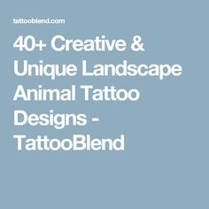 40+ Creative & Unique Landscape Animal Tattoo Designs - TattooBlend