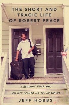 THE SHORT AND TRAGIC LIFE OF ROBERT PEACE by Jeff Hobbs - A heartfelt, and riveting biography of a talented young African-American man who escapes the slums of Newark for Yale University only to succumb to the dangers of the streets when he returns home.