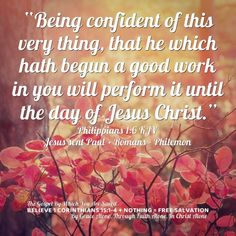 """""""Being confident of this very thing, that he which hath begun a good work in you will perform it until the day of Jesus Christ.""""  Philippians 1:6 KJV """"For it is God which worketh in you both to will and to do of his good pleasure.""""  Philippians 2:13 KJV ✞Grace and peace in Christ! Bible Verses About Forgiveness, Bible Verses Kjv, Favorite Bible Verses, Healing Words, Daily Walk, Verse Of The Day, Unconditional Love, Fresh Start"""