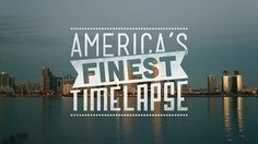 America's Finest Timelapse by XOXO - We love our city! #SanDiego
