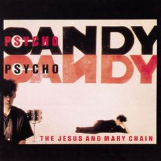 """The Jesus and Mary Chain """"Psychocandy"""""""