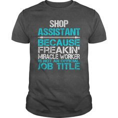 Shop Assistant Because Freaking Miracle Worker Isn't An Official Job Title T-Shirts, Hoodies