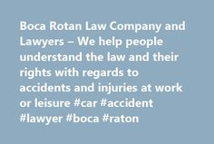 Boca Rotan Law Company and Lawyers – We help people understand the law and their rights with regards to accidents and injuries at work or leisure #car #accident #lawyer #boca #raton http://anaheim.remmont.com/boca-rotan-law-company-and-lawyers-we-help-people-understand-the-law-and-their-rights-with-regards-to-accidents-and-injuries-at-work-or-leisure-car-accident-lawyer-boca-raton/  # Dealing with automobile accidents and resulting injuries If someone harmed you or your vehicle, due to their…