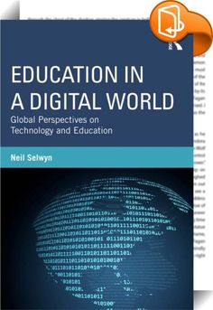 Education in a Digital World    ::  <P></P> <P>Drawing on a wealth of theoretical and empirical work, <EM>Education in a Digital World</EM> tackles a number of pressing questions, such as, how are 'global' trends in educational technology refracted through national policies and processes? How exactly are educational technologies linked to issues of global economics and the fortunes of national and international economies? To what extent are digital technologies implicated in the commer...