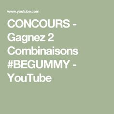 CONCOURS - Gagnez 2 Combinaisons #BEGUMMY - YouTube