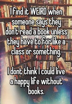 """18 Confessions Only True Book Lovers Will Understand """"I just hate having so many books to read and yet never having enough time to read them."""" All confessions courtesy of Whisper. Books And Tea, I Love Books, Good Books, Books To Read, My Books, Library Books, Book Memes, Book Quotes, Life Quotes"""