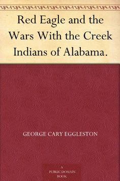 Red Eagle and the Wars With the Creek Indians of Alabama.... https://www.amazon.com/dp/B004UJ9KZ8/ref=cm_sw_r_pi_dp_x_-YHOxbCHRH5F5