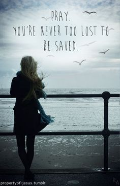 You're never too lost to be found by your Savior: Jesus.