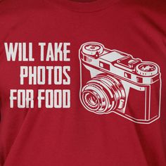 Funny Photography Gifts for Photographers Camera  T-Shirt - Will Take Photos For Food Tee Shirt T Shirt Geek Mens Ladies Womens Youth Kids. $14.99, via Etsy.
