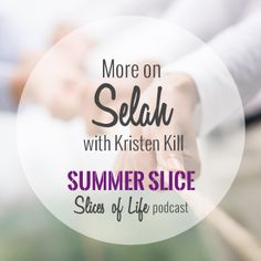 Summer Slice - More with Kristin Kill on Finding Selah by Circles of Faith