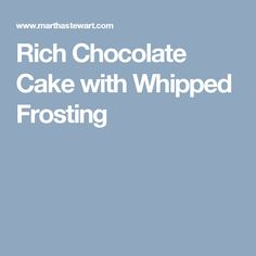 Rich Chocolate Cake with Whipped Frosting