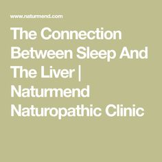 The Connection Between Sleep And The Liver | Naturmend Naturopathic Clinic