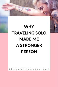 why traveling solo made me a stronger person #travel #solofemaletravel  #girlboss