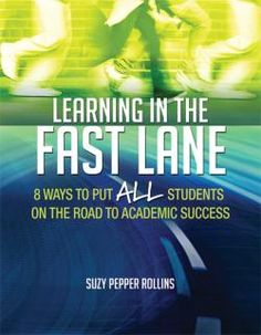 Learning in the Fast Lane : 8 Ways to Put ALL Students on the Road to Academic Success | Rollins, Suzy Pepper | 9781416618683 | Remedial teaching. Academic achievement. | LB1029.R4 -- R54 2014ebEBRARY