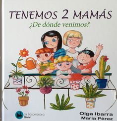 """Olga Ibarra / María Pérez. """"Tenemos 2 mamás. ¿De dónde venimos?"""". Editorial La Locomotora. (+ de 7 años)."""