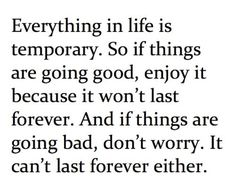 Everything in life is temporary. (source: icanread)