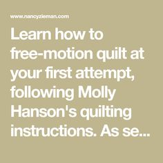 Learn how to free-motion quilt at your first attempt, following Molly Hanson's quilting instructions. As seen on Sewing With Nancy, learn the easiest way to quilt