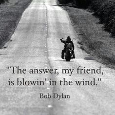The answer is blowin' in the wind.
