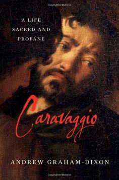 """Caravaggio: A Life Sacred and Profane"""""""