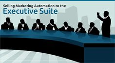 Selling Marketing Automation to the Executive Suite