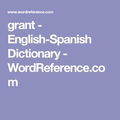 grant - English-Spanish Dictionary - WordReference.com