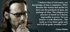 """Gaius Baltar, on Battlestar Galactica, talks about the imperfect nature of our """"understanding"""" of God."""