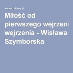 Miłość od pierwszego wejrzenia - Wisława Szymborska