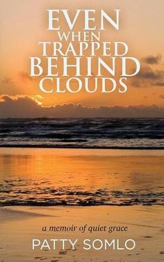 Book Review of Even When Trapped Behind Clouds by Patty Somlo, Even When  Trapped Behind Clouds, Book Review, Reader Views,9781937178758