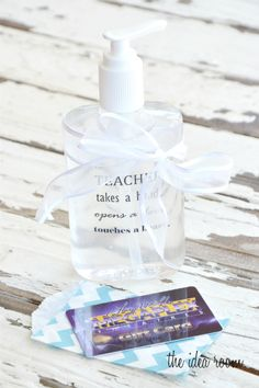 Teacher Gift (or any gift!): Hand Sanitizer with free quote download to insert in the bottle.  via Amy Huntley (The Idea Room)