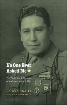 No One Ever Asked Me: The World War II Memoirs of an Omaha Indian Soldier (American Indian Lives): Hollis D. Stabler, Victoria Smith: 9780803220836: Amazon.com: Books