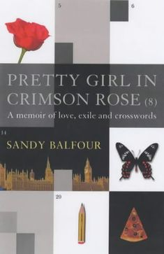 23/6/15. Last June day at gym. Completed Birmingham work, sent invoice and report over. The end of this endeavour. Sorted a few financial things. Packed. Packed this book amongst others. Pretty Girl in Crimson Rose (8): A Memoir of Love, Exile and Crosswords: Amazon.co.uk: Sandy Balfour: 9781843540892: Books