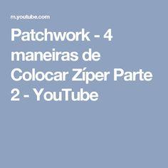 Patchwork - 4 maneiras de Colocar Zíper Parte 2 - YouTube