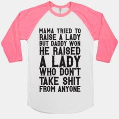 b5c073ef Mama Tried To Raise A Lady But Daddy Won- don't like the pink sleeves but  the saying is Priceless considering Daddy raised me!