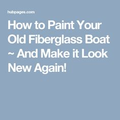 How to Paint Your Old Fiberglass Boat ~ And Make it Look New Again!