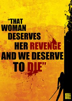 Kill Bill ~ That woman deserves her revenge and we deserve to die. ~ Minimalist Poster ~ Typography