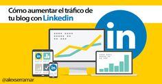 Cómo aumentar el tráfico de un blog con Linkedin de forma sencilla