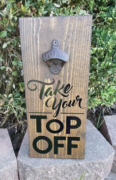 Take Your Top Off Bottle Opener Wall by TouchOfCharmDesigns                                                                                                                                                                                 More