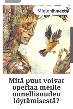 Puut nousevat maasta komeasti ja kauniisti, ne ovat voimakkaiden juurien ravitsemia, jotka yhdistävät puut maahan. Puut eivät pelkää myrskyjä. Sen sijaan että ne vastustaisivat muutosta, ne antavat itsensä olla luonnon syklien kuljettamia, tyynesti ja rauhallisesti.
