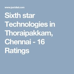 Sixth star Technologies in Thoraipakkam, Chennai - 16 Ratings