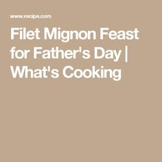 Filet Mignon Feast for Father's Day | What's Cooking