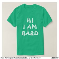 Bård norwegisches Namenslustiges auf englisch T-Shirt Bored Funny, Geile T-shirts, Funny Names, Tshirt Colors, Cool T Shirts, Funny Tshirts, Shirt Style, Fitness Models, Mens Fashion