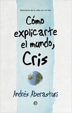 Descargar Cómo Explicarte El Mundo, Cris de Andrés Aberasturi PDF, Kindle, eBook, Cómo Explicarte El Mundo, Cris PDF Gratis