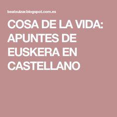 COSA DE LA VIDA: APUNTES DE EUSKERA EN CASTELLANO
