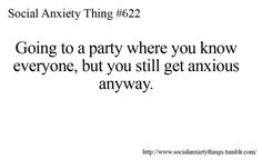 I have severe social anxiety, but I hate parties so maybe that's my anxiousness