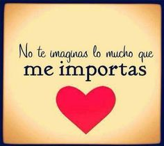 No te imaginas lo mucho que me importas Real Quotes, Love Quotes, Mistress Quotes, Good Morning My Love, Spanish Quotes, No Me Importa, Inspirational Message, E Cards, Love Messages